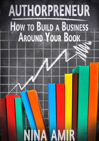 Authorpreneur: How to Build a Business Around Your Book by Nina Amir