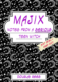 Majix: Notes from a Serious Teen Witch by Douglas Rees