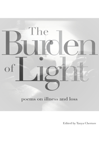 The Burden of Light: Poems on Illness and Loss by Tanya Chernov