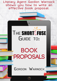 The Short Fuse Guide to Book Proposals by Gordon Warnock