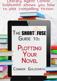 The Short Fuse Guide to Plotting Your Novel by Connor Goldsmith