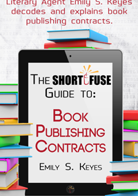 The Short Fuse Guide to Book Publishing Contracts by Emily S. Keyes