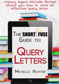 The Short Fuse Guide to Query Letters by Michelle Richter