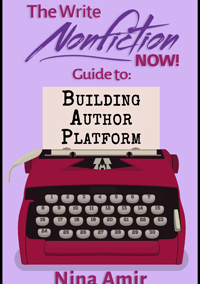 The Write Nonfiction NOW! Guide to Building Author Platform by Nina Amir