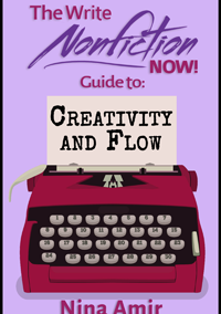 The Write Nonfiction NOW! Guide to Creativity and Flow by Nina Amir