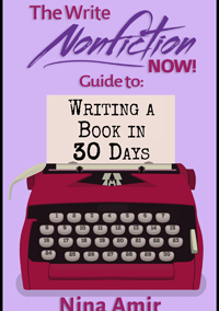 The Write Nonfiction NOW! Guide to Writing a Book in 30 Days by Nina Amir