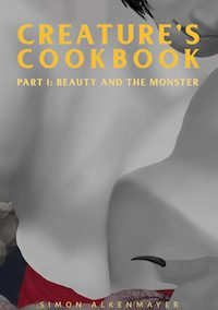 The Creature's Cookbook: Part 1: Beauty and the Monster