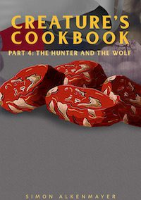 The Creature's Cookbook: Part 4: The Hunter and the Wolf