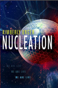 Happy Book Birthday to Kimberly Unger's NUCLEATION!