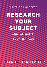 Research Your Subject: And Validate Your Writing (Write for Success Book 3)